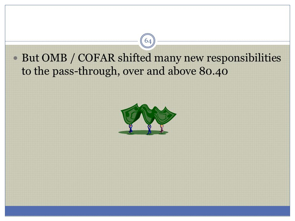 But OMB / COFAR shifted many new responsibilities to the pass-through, over and above 80.40