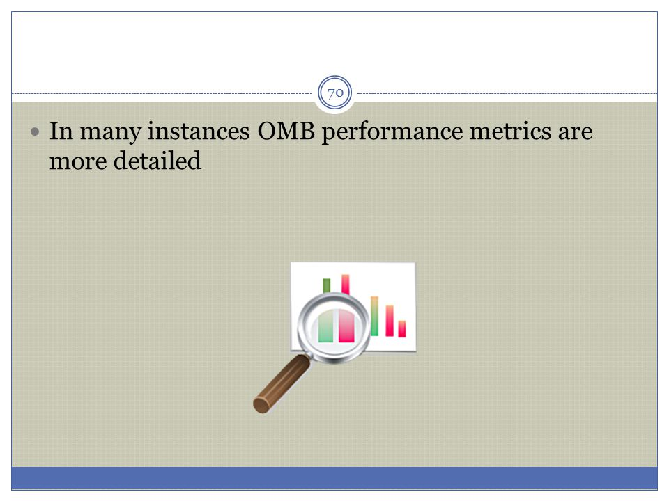 In many instances OMB performance metrics are more detailed