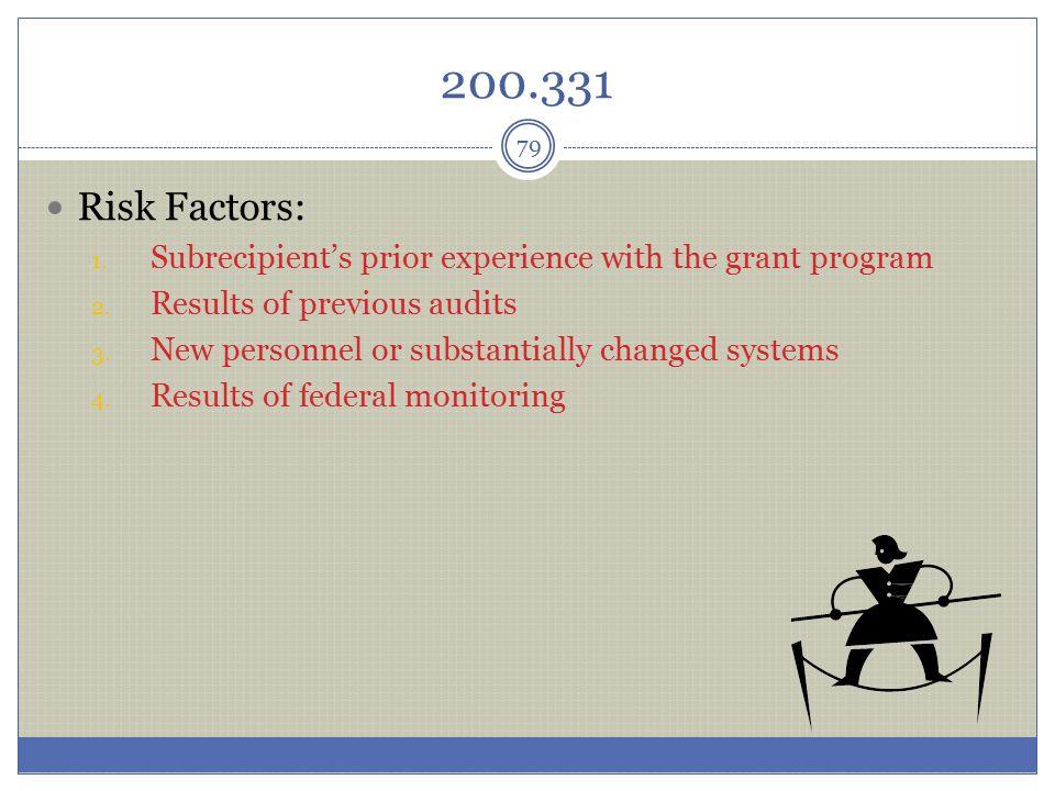 200.331 Risk Factors: Subrecipient's prior experience with the grant program. Results of previous audits.