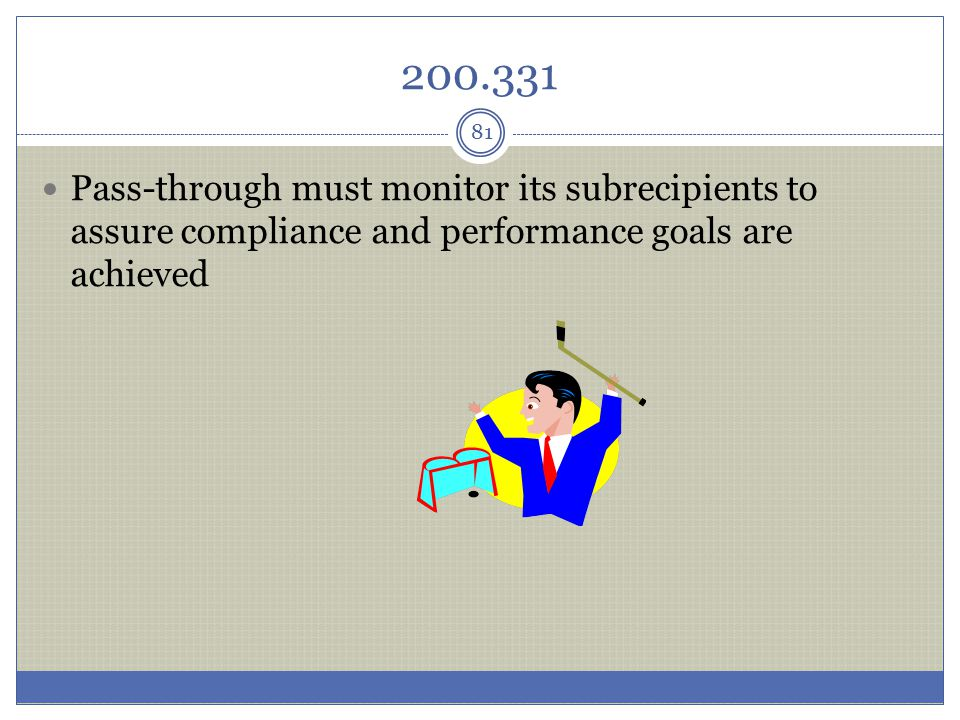200.331 Pass-through must monitor its subrecipients to assure compliance and performance goals are achieved.