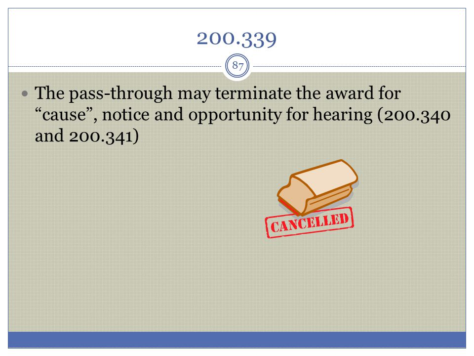 200.339 The pass-through may terminate the award for cause , notice and opportunity for hearing (200.340 and 200.341)
