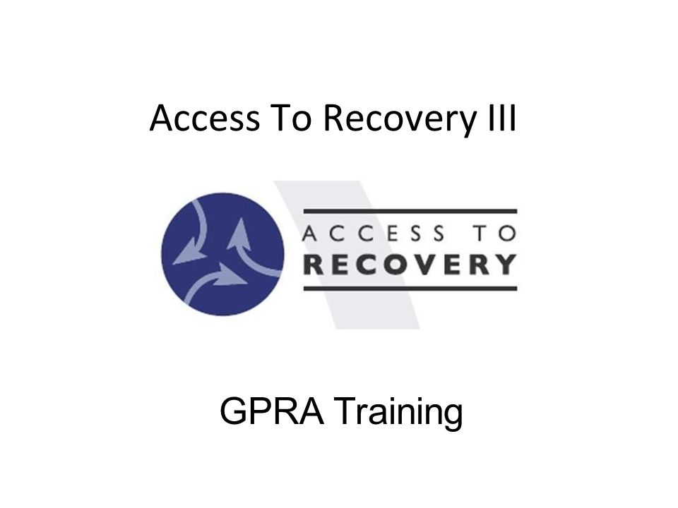 Access To Recovery III GPRA Training Welcome Introductions Agenda