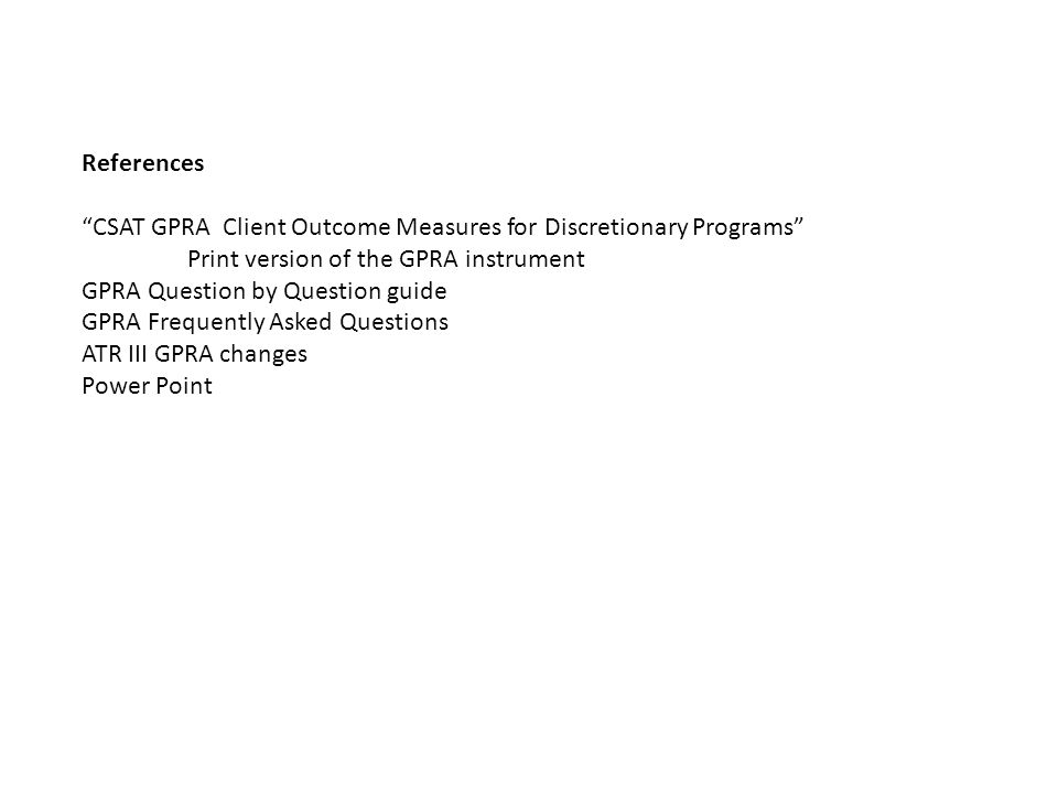 References CSAT GPRA Client Outcome Measures for Discretionary Programs Print version of the GPRA instrument.