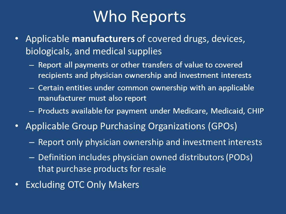 Who Reports Applicable manufacturers of covered drugs, devices, biologicals, and medical supplies.