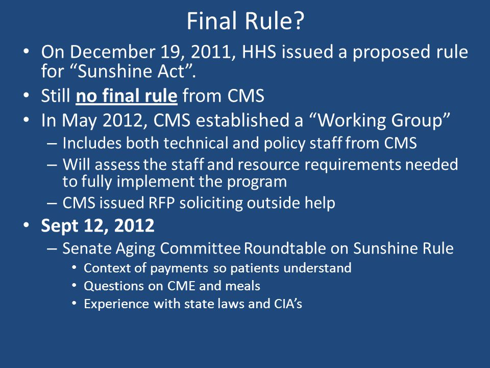 Final Rule On December 19, 2011, HHS issued a proposed rule for Sunshine Act . Still no final rule from CMS.
