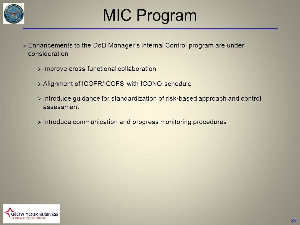 MIC Program Enhancements to the DoD Manager's Internal Control program are under consideration. Improve cross-functional collaboration.