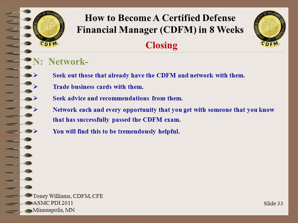 Closing N: Network- Seek out those that already have the CDFM and network with them. Trade business cards with them.