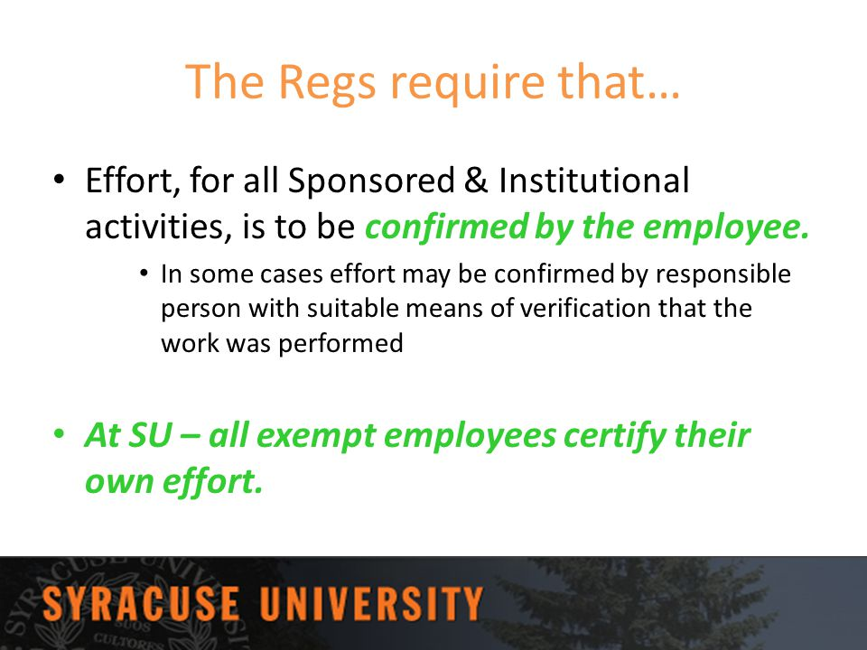 The Regs require that… Effort, for all Sponsored & Institutional activities, is to be confirmed by the employee.