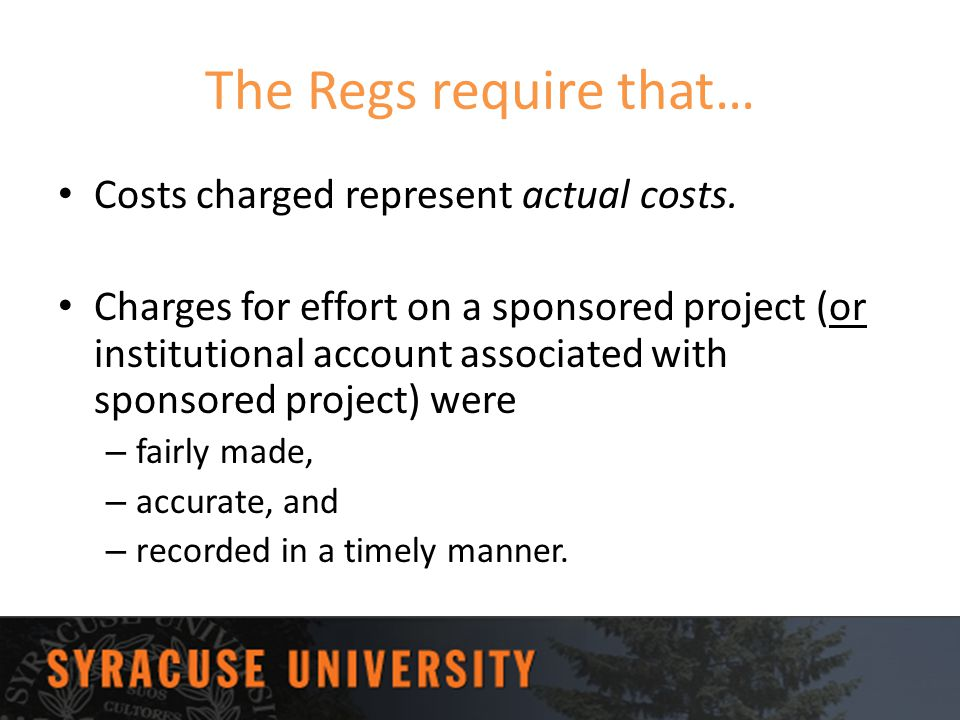The Regs require that… Costs charged represent actual costs.