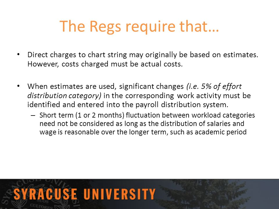 The Regs require that… Direct charges to chart string may originally be based on estimates. However, costs charged must be actual costs.