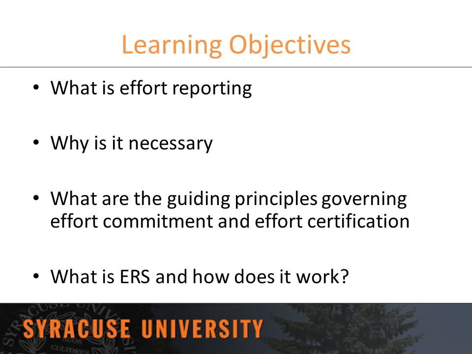 Learning Objectives What is effort reporting Why is it necessary