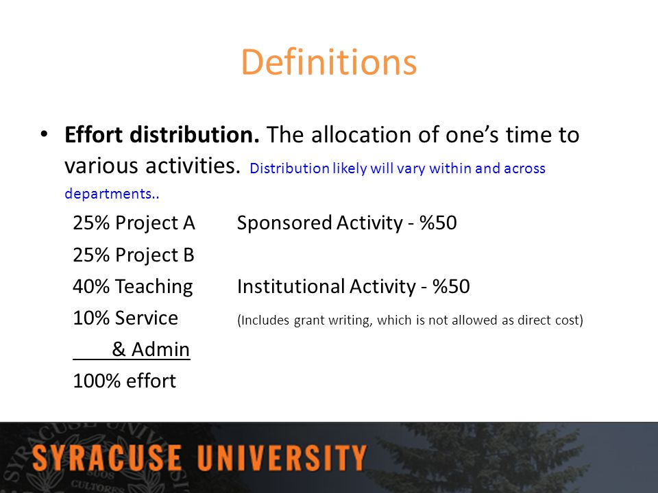 Definitions Effort distribution. The allocation of one's time to various activities. Distribution likely will vary within and across departments..