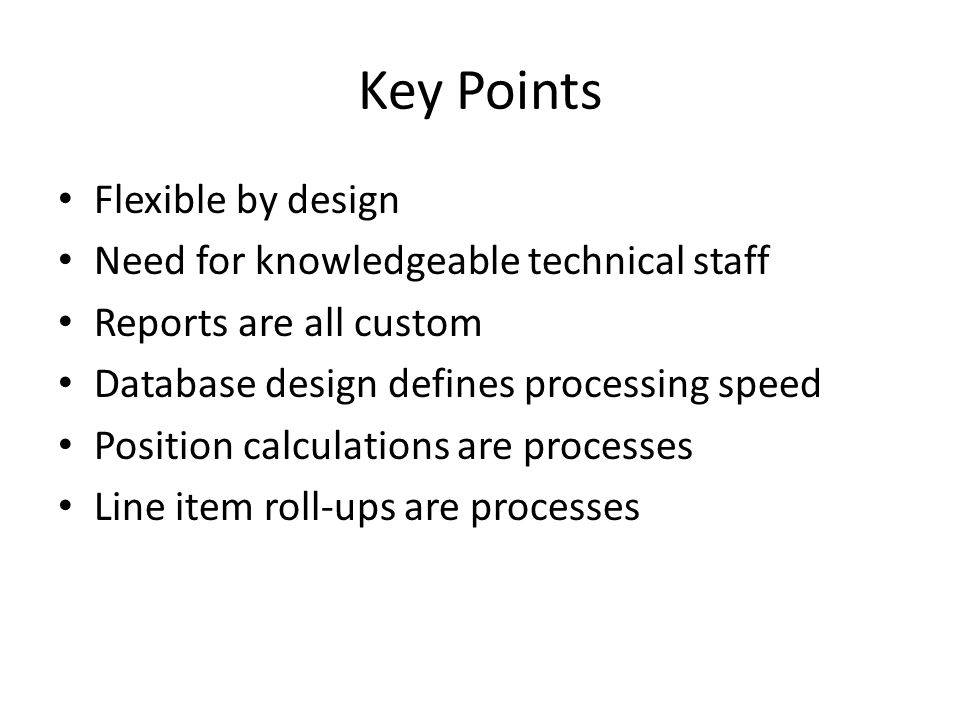 Key Points Flexible by design Need for knowledgeable technical staff