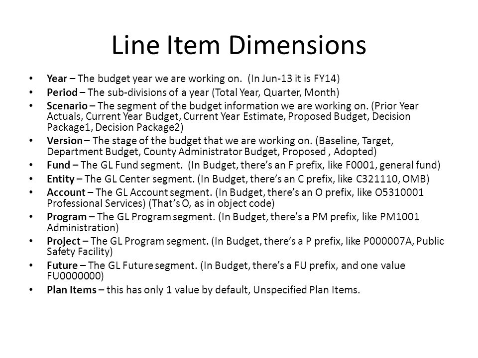 Line Item Dimensions Year – The budget year we are working on. (In Jun-13 it is FY14)