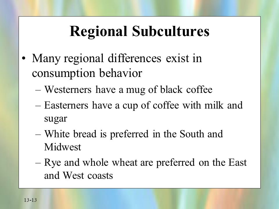 Regional Subcultures Many regional differences exist in consumption behavior. Westerners have a mug of black coffee.