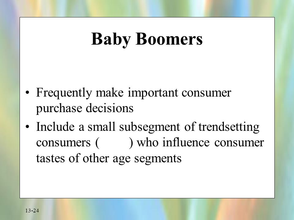 Baby Boomers Frequently make important consumer purchase decisions