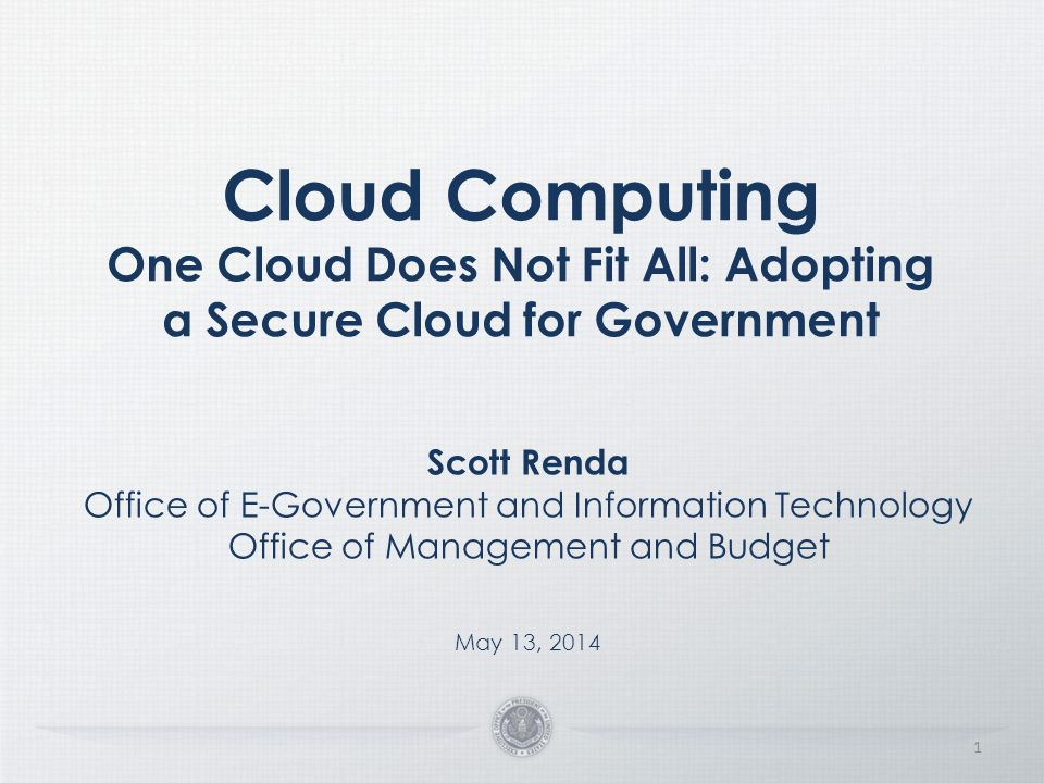 One Cloud Does Not Fit All: Adopting a Secure Cloud for Government