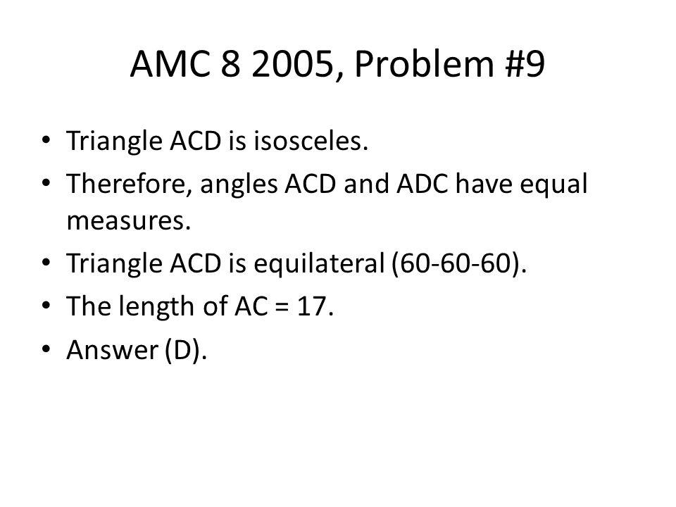AMC 8 2005, Problem #9 Triangle ACD is isosceles.