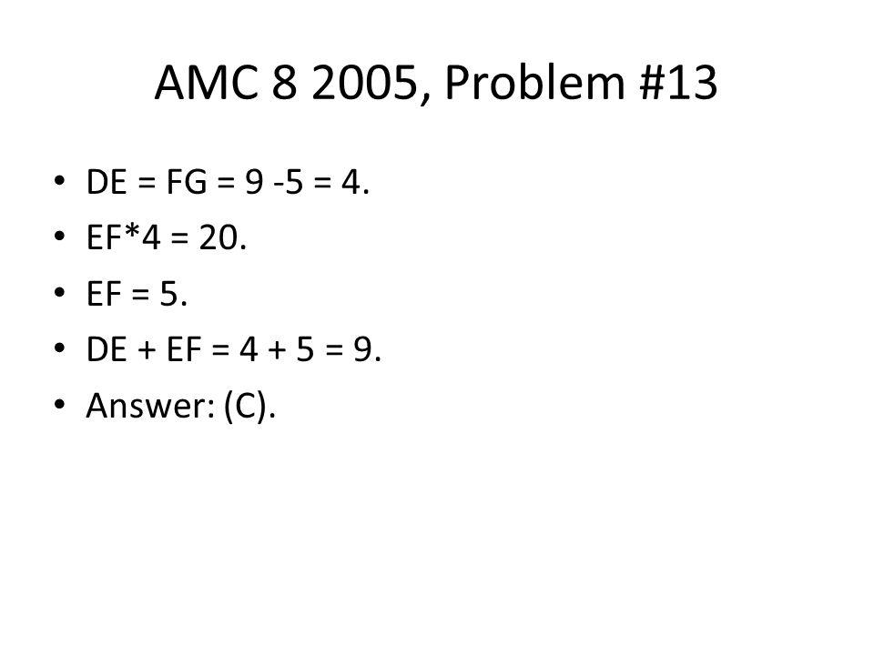 AMC 8 2005, Problem #13 DE = FG = 9 -5 = 4. EF*4 = 20. EF = 5.