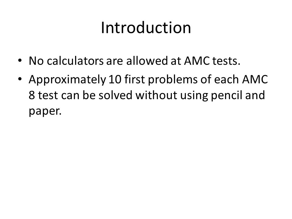 Introduction No calculators are allowed at AMC tests.