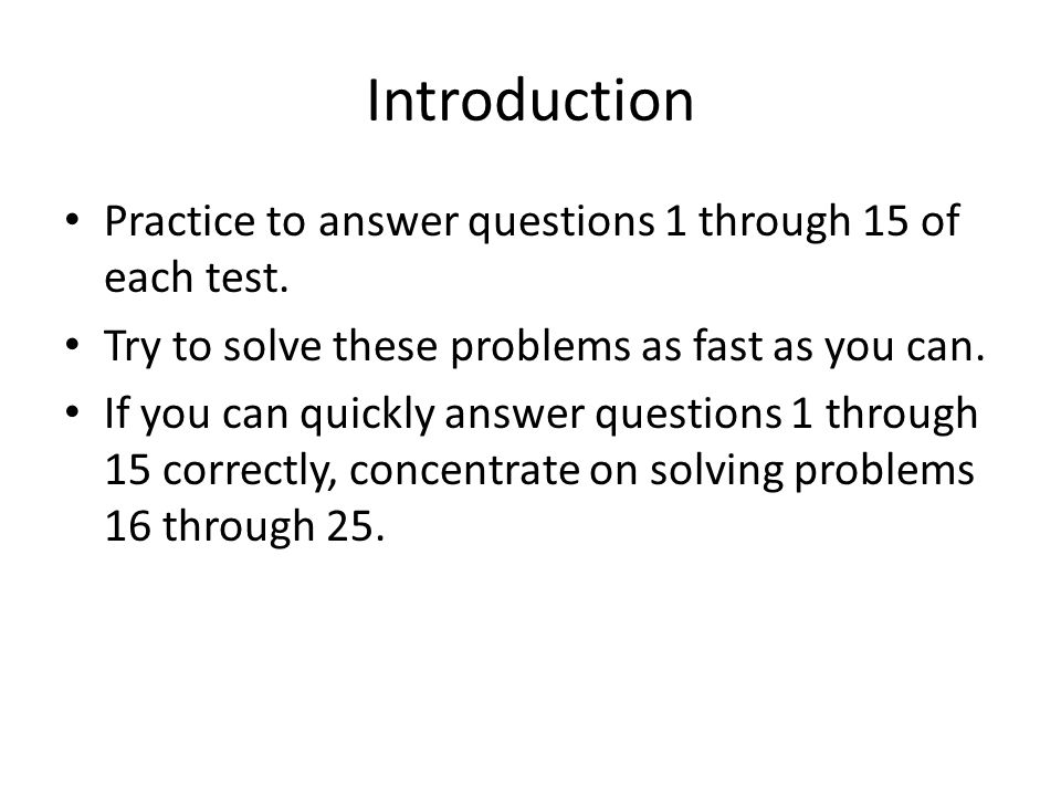 Introduction Practice to answer questions 1 through 15 of each test.