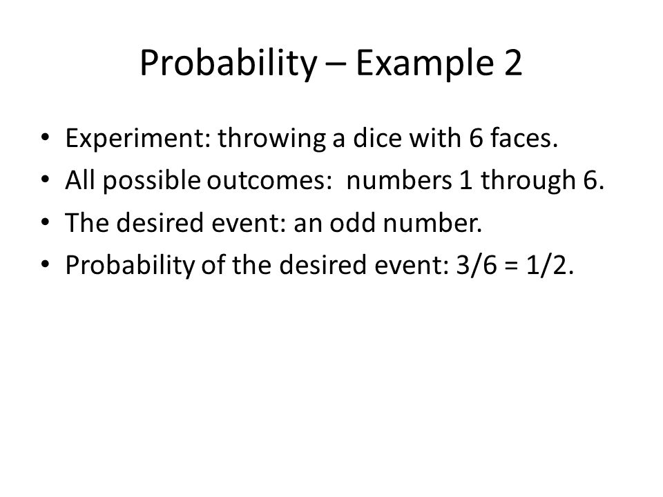 Probability – Example 2 Experiment: throwing a dice with 6 faces.