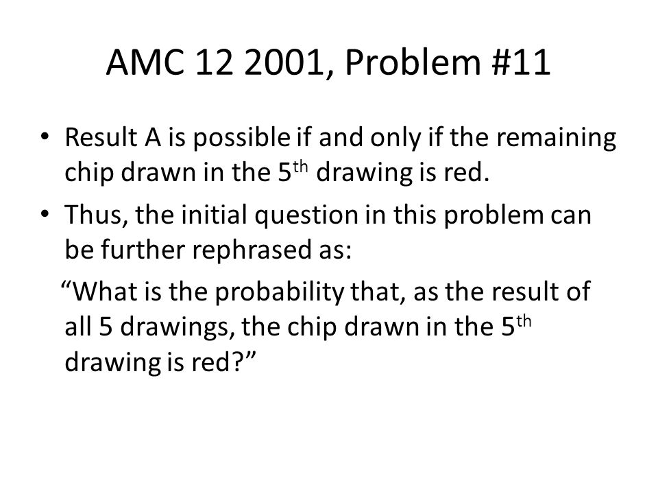 AMC 12 2001, Problem #11 Result A is possible if and only if the remaining chip drawn in the 5th drawing is red.