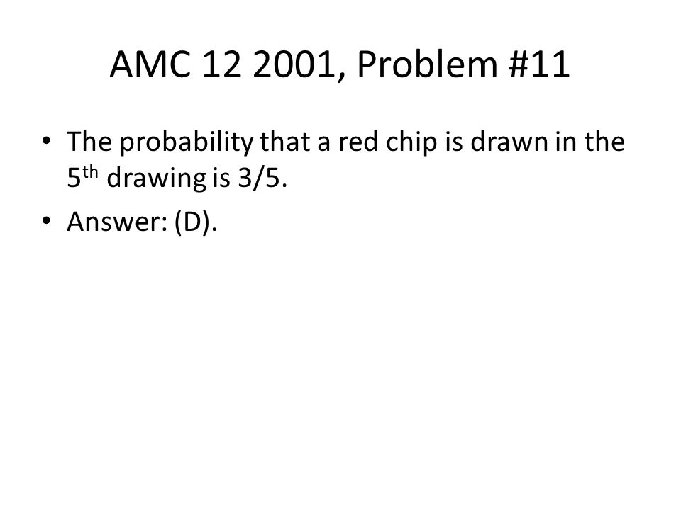 AMC 12 2001, Problem #11 The probability that a red chip is drawn in the 5th drawing is 3/5.