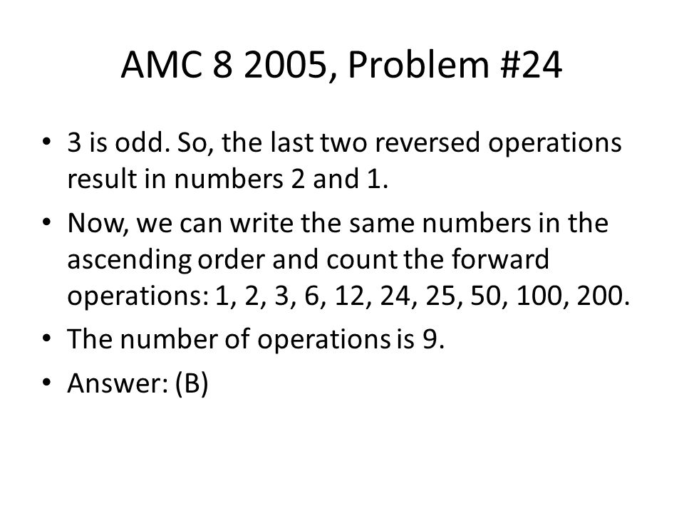 AMC 8 2005, Problem #24 3 is odd. So, the last two reversed operations result in numbers 2 and 1.