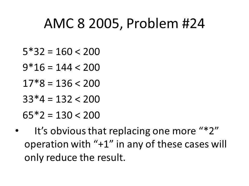 AMC 8 2005, Problem #24 5*32 = 160 < 200 9*16 = 144 < 200