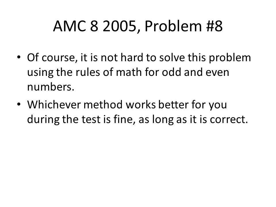 AMC 8 2005, Problem #8 Of course, it is not hard to solve this problem using the rules of math for odd and even numbers.
