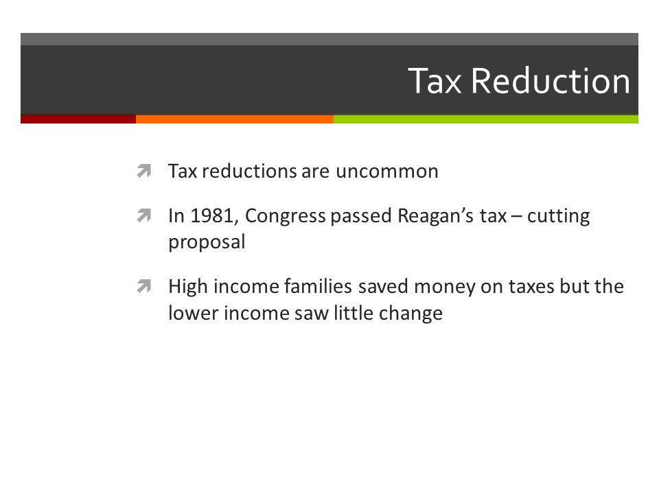 Tax Reduction Tax reductions are uncommon