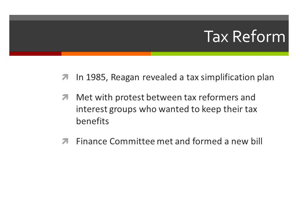 Tax Reform In 1985, Reagan revealed a tax simplification plan