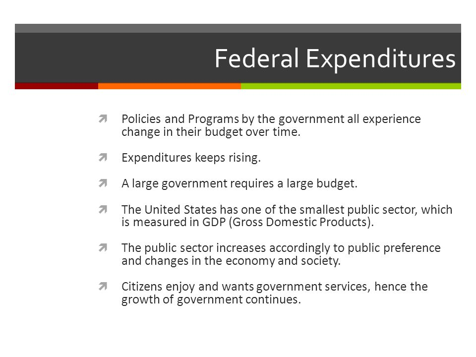 Federal Expenditures Policies and Programs by the government all experience change in their budget over time.
