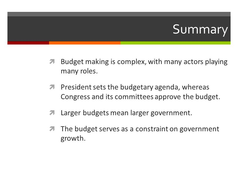 Summary Budget making is complex, with many actors playing many roles.