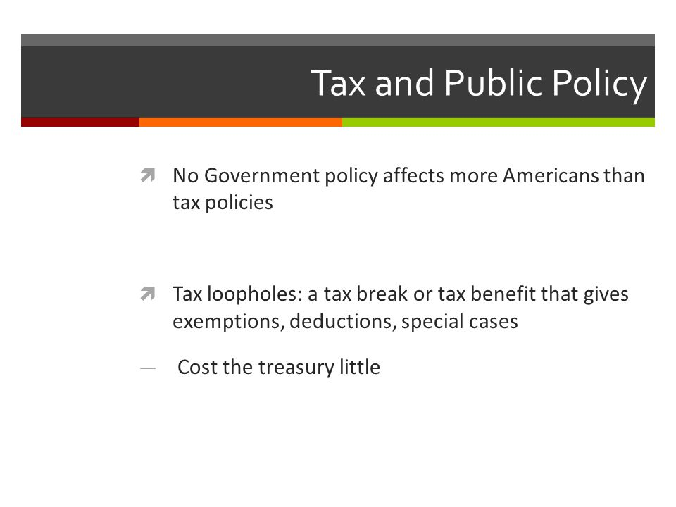 Tax and Public Policy No Government policy affects more Americans than tax policies.