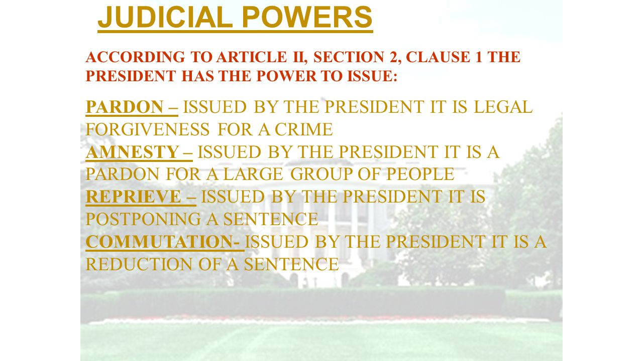 JUDICIAL POWERS ACCORDING TO ARTICLE II, SECTION 2, CLAUSE 1 THE PRESIDENT HAS THE POWER TO ISSUE: