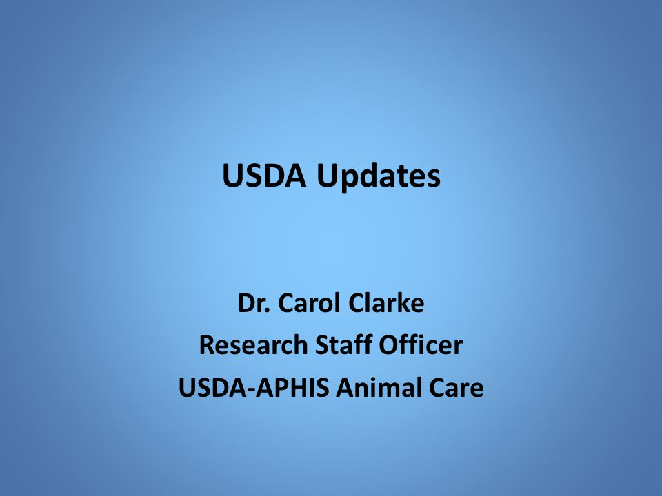 Dr. Carol Clarke Research Staff Officer USDA-APHIS Animal Care