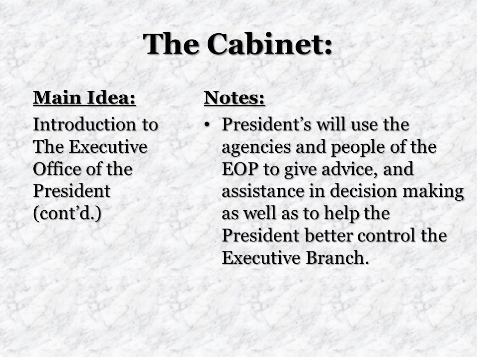The Cabinet: Main Idea: Introduction to The Executive Office of the President (cont'd.) Notes: