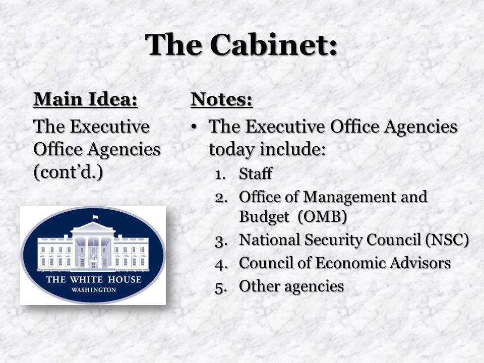 The Cabinet: Main Idea: The Executive Office Agencies (cont'd.) Notes: