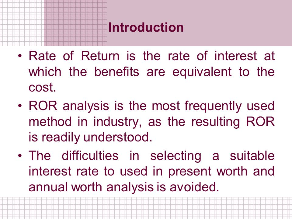 Introduction Rate of Return is the rate of interest at which the benefits are equivalent to the cost.