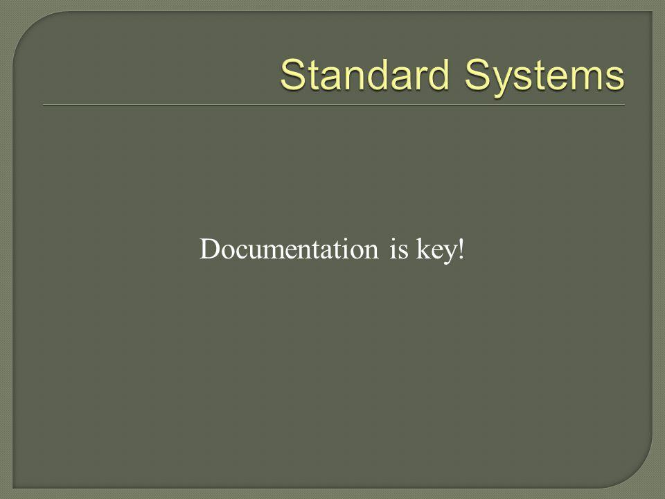Standard Systems Documentation is key!