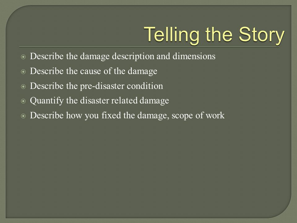 Telling the Story Describe the damage description and dimensions