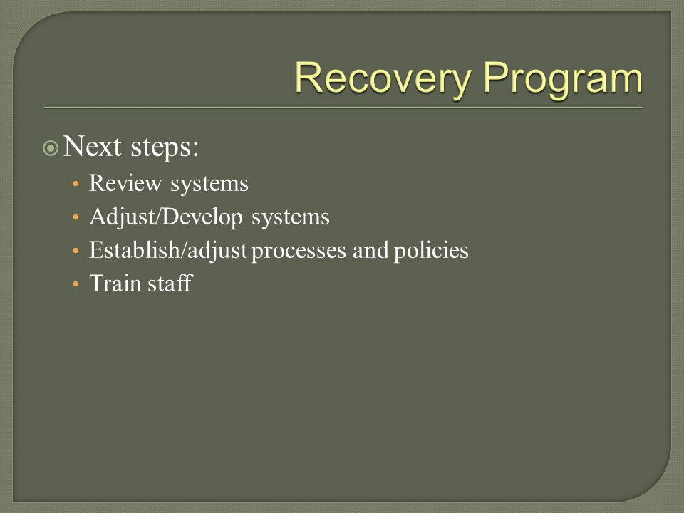 Recovery Program Next steps: Review systems Adjust/Develop systems