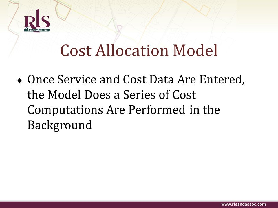 Cost Allocation Model Once Service and Cost Data Are Entered, the Model Does a Series of Cost Computations Are Performed in the Background.