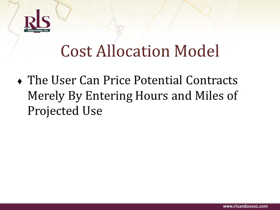 Cost Allocation Model The User Can Price Potential Contracts Merely By Entering Hours and Miles of Projected Use.