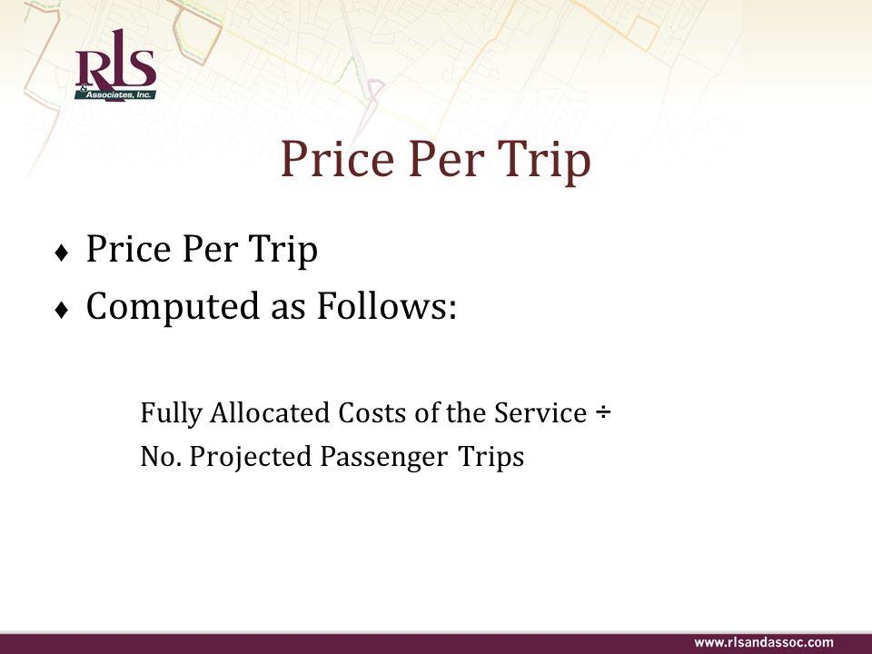 Price Per Trip Price Per Trip Computed as Follows: