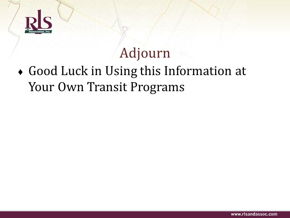 Adjourn Good Luck in Using this Information at Your Own Transit Programs