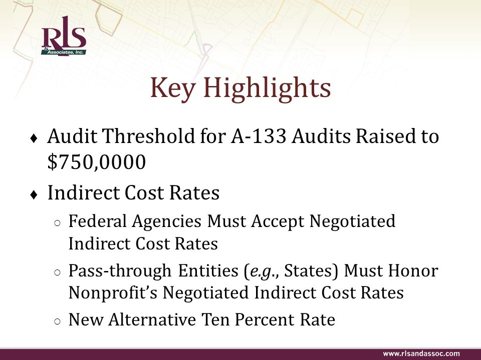 Key Highlights Audit Threshold for A-133 Audits Raised to $750,0000