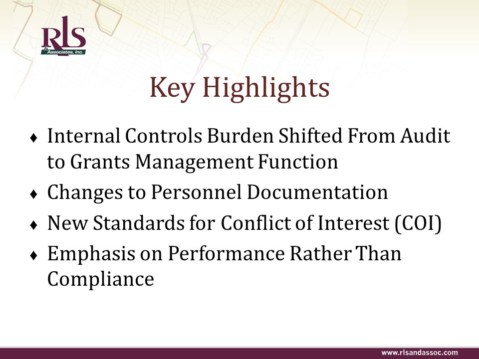 Key Highlights Internal Controls Burden Shifted From Audit to Grants Management Function. Changes to Personnel Documentation.